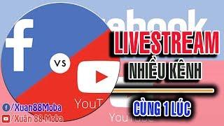 Hướng Dẫn Livestream Lên Nhiều Page, Livestream Cả Youtube và Facebook cùng một lúc