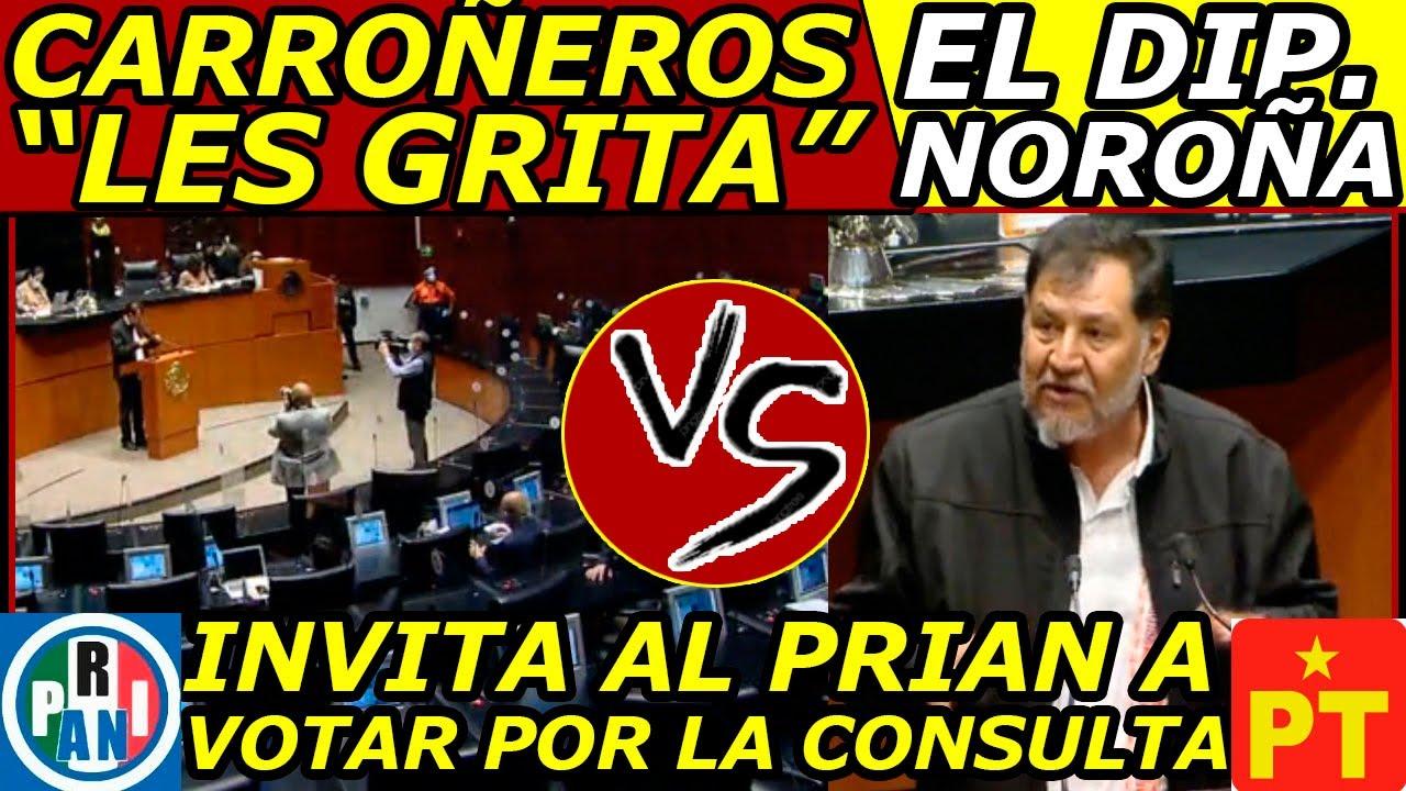 """NOROÑA: Llama CARROÑEROS a PRIANISTAS """"Y los invita a VOTAR a favor de Enjuciar a sus Patrones"""""""