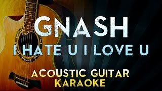 Gnash - i hate u i love u (feat. olivia o'brien) | Acoustic Guitar Karaoke Instrumental