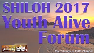 Shiloh 2017 DAY 4: Youth Alive Forum, December 08, 2017