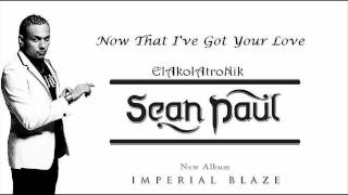 Sean Paul - Now That Ive Got Your Love (New Song - Lyrics)