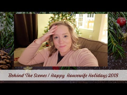 BEHIND THE SCENES | HAPPY HOUSEWIFE HOLIDAYS 2018