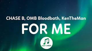 CHASE B, OMB Bloodbath, KenTheMan - For Me (Lyrics) | It be the booty for me, she a lil cutie to me