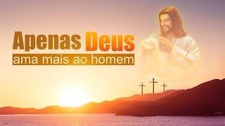 """Melhor música gospel em português """"Apenas Deus ama mais ao homem"""""""