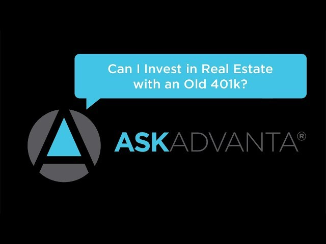 Ask Advanta – Can I Invest in Real Estate with an Old 401k?