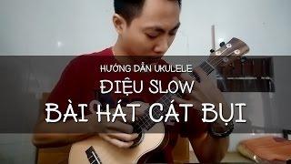 Hướng dẫn Ukulele Điệu SLOW - CÁT BỤI | Hoàng Lưu