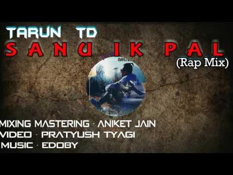 SANU IK PAL ( RAP VERSION ) - Tarun TD | OFFICIAL MUSIC VIDEO | R&B SAD HINDI RAP SONG | 2017