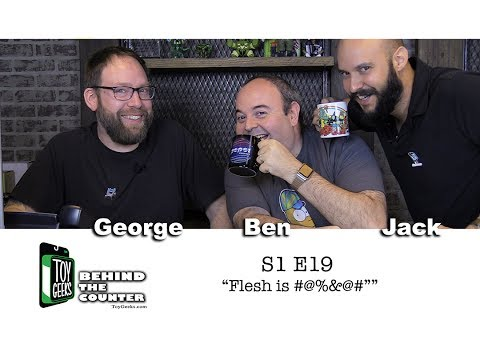 """Toy Geeks: Behind The Counter - S1E19 """"Flesh is #@%&@#"""""""