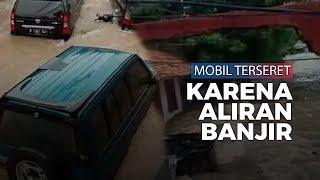 Video Detik-detik Sejumlah Mobil Terseret Arus Banjir