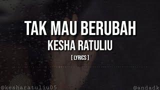Kesha Ratuliu | Tak Mau Berubah [Lyrics]