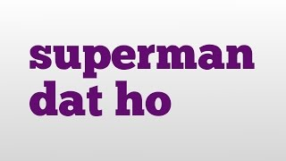 superman dat ho meaning and pronunciation