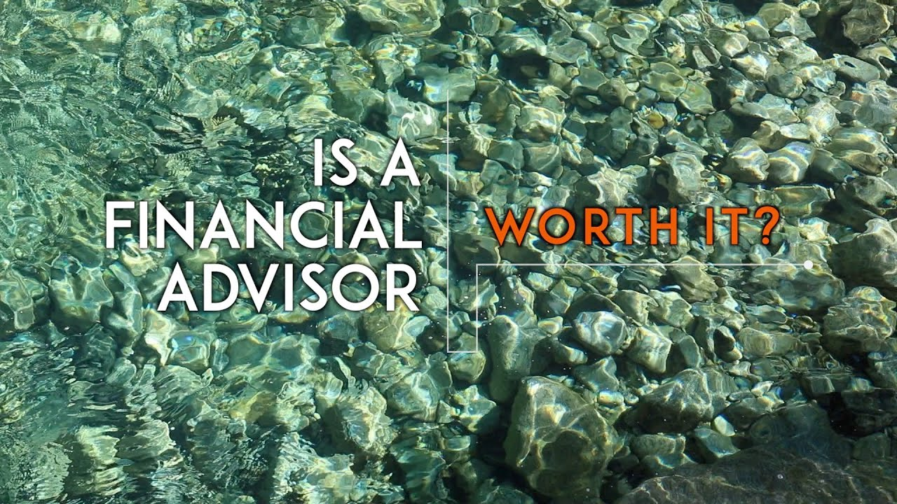 Is a Financial Advisor Worth It?