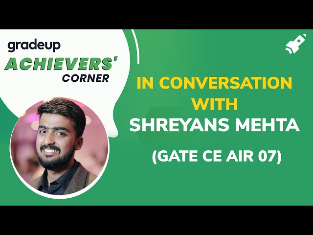 Achievers' Corner by Gradeup: In Conversation with Shreyans Mehta (GATE CE AIR 07)