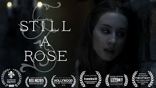 Still A Rose   ENTIRE FILM available on iTunes + VimeoVOD   Starring Troian Belisario