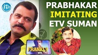 Prabhakar Immitating ETV Suman || Frankly With TNR || Talking Movies With iDream