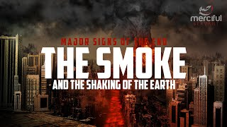 THE SMOKE AND SHAKING OF THE EARTH (MAJOR SIGNS OF THE END)