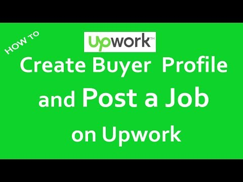 How to Create Buyer Profile and Post a Job on Upwork 2018