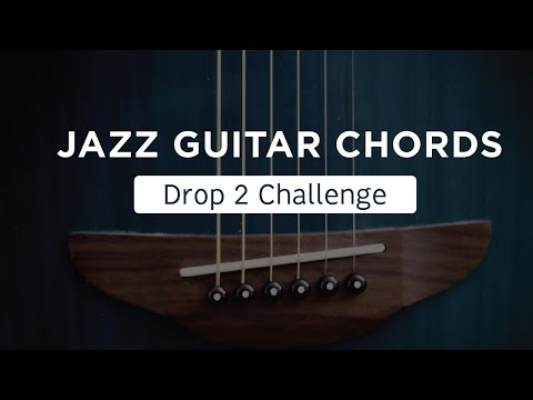 Beginner's Guide to Jazz Guitar Chords: The Drop 2 Challenge