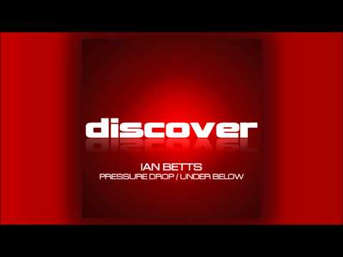 Ian Betts - Pressure Drop & Under Below
