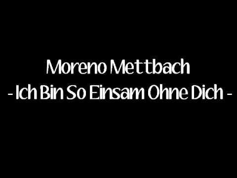 Moreno Mettbach - Ich Bin So Einsam Ohne Dich