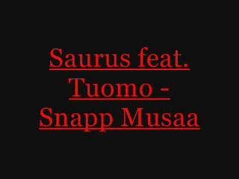 Saurus feat. Tuomo - Snapp Musaa