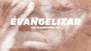 Série: Evangelizar, você foi chamado para isso  Parte 1   Pr. Eloízio Coelho