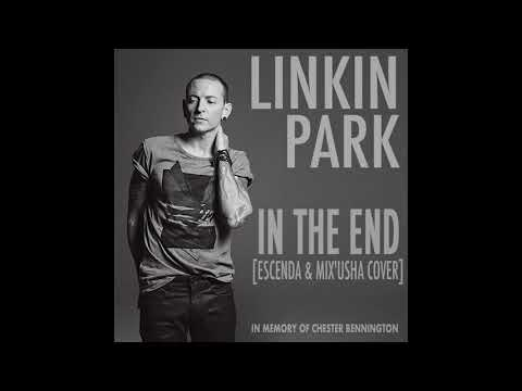 Linkin Park - In The End (Escenda & Mix'Usha Cover) [In memory of Chester Bennington]