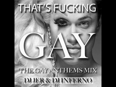 That's Fucking Gay - The Gay Anthems Mix (made With Spreaker)
