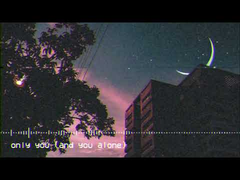 Only You (and You Alone) // Slowed + Reverb
