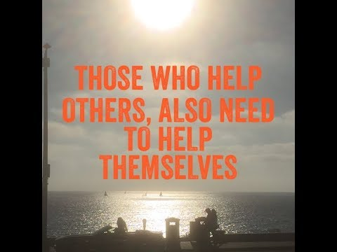 Those Who Help Others, Also Need to Work on Themselves