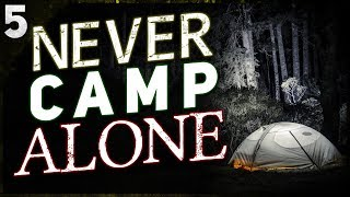 """""""NEVER Go Camping Alone""""   5 TERRIFYING Wilderness Stories"""