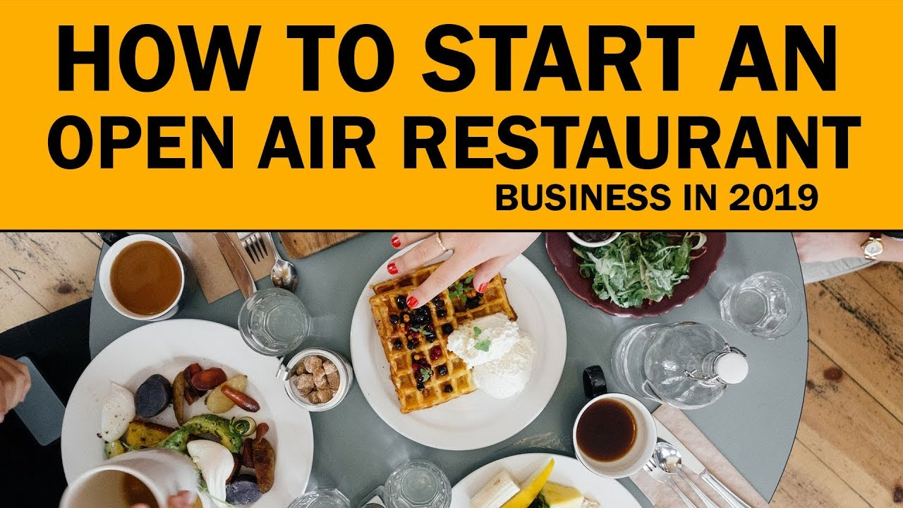 How To Start An Open Air Restaurant Home Business In 2019