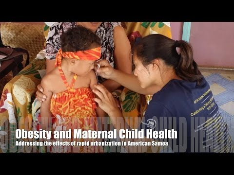 Obesity and Maternal Child Health - Addressing the effects of rapid urbanization in American Samoa