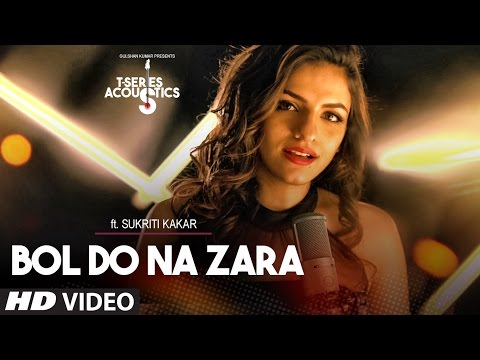 Bol Do Na Zara Video Song ||  T-Series Acoustics || Sukriti Kakar | T-Series