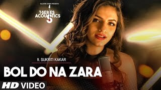 Bol Do Na Zara Video Song |   Acoustics | Sukriti Kakar⁠⁠⁠⁠