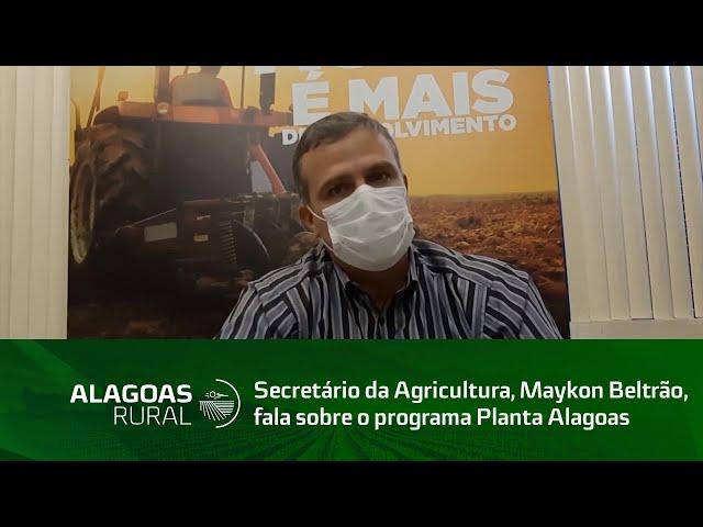 Secretário da Agricultura, Maykon Beltrão, fala sobre o programa Planta Alagoas