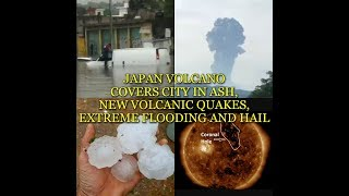 JAPAN VOLCANO COVERS CITY IN ASH, NEW VOLCANIC QUAKES, EXTREME FLOODING AND HAIL