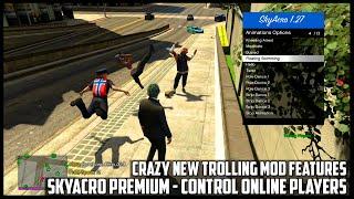 GTA 5 ONLINE - CRAZY NEW TROLLING MOD FEATURES - SKYACRO PREMIUM MOD MENU SHOWCASE (GTA V MODS)