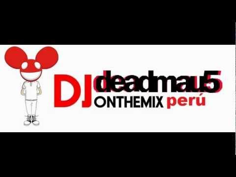 Global Deejays electro mix deadmau5 perú