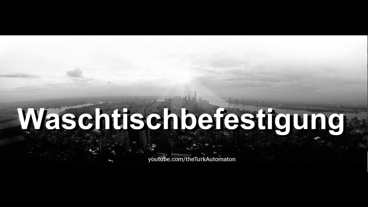 how to pronounce waschtischbefestigung in german - youtube