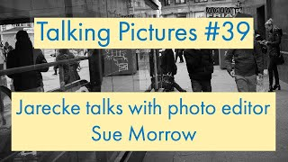 Talking Pictures #39 - Jarecke talks with photo editor Sue Morrow