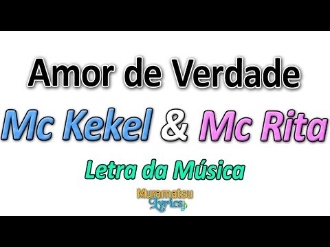 Mc Kekel & Mc Rita - Amor de Verdade - Letra / Lyrics
