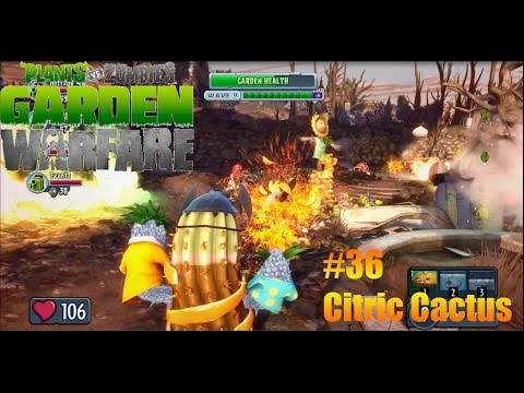 Plants Vs Zombies : Garden Warfare - #36 - Citric Cactus (Crazy Mode)