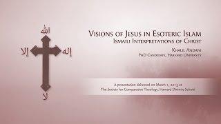 Jesus in Esoteric Islam: Ismaili Muslim Christology (Ismailism)