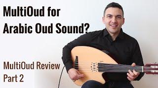 MultiOud for Arabic Oud Sound? - MultiOud Review Part 2