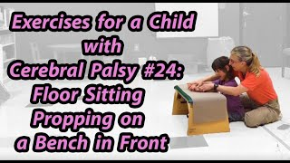 #24 Sitting Propping on a Bench in Front: Exercises for a Child with Cerebral Palsy