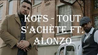 Kofs - Tout s'achète ft. Alonzo [LYRICS]