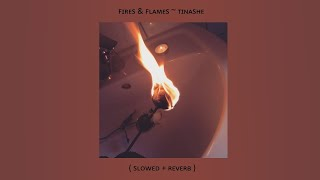 Fires & Flames ~ Tinashe ( Slowed + Reverb )