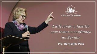 Edificando a Família com temor e confiança no Senhor - Pra. Bernadete Pina -  21-06-2020