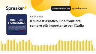 Il sud-est asiatico, una frontiera sempre più importante per l'Italia
